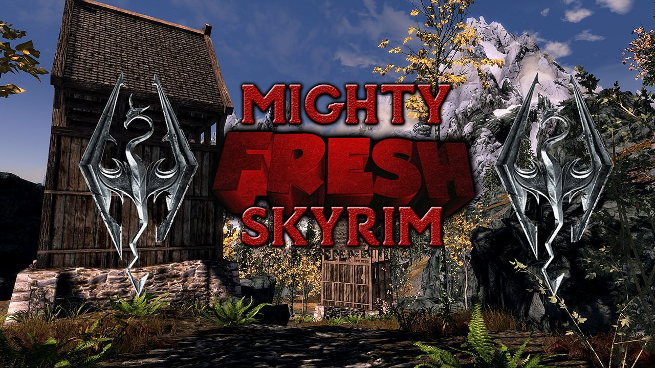 Mighty Fresh Skyrim is Complete